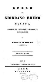Opere di Giordano Bruno Nolano: ora per la prima volta raccolte e pubblicate da Alffo Wagner