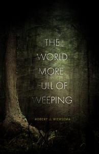 The World More Full of Weeping Book