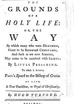 The Grounds of a Holy Life; Or, the Way by which Many who Were Heathens, Came to be Renowned Christians. ... To which is Added, Paul's Speech to the Bishop of Cretia. As Also, a True Touchstone, Or Tryal of Christianity