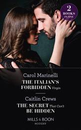 The Italian's Forbidden Virgin / The Secret That Can't Be Hidden: The Italian's Forbidden Virgin (Those Notorious Romanos) / The Secret That Can't Be Hidden (Those Notorious Romanos) (Mills & Boon Modern)