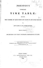 Preston's Complete Time Table: Showing the Number of Days from Any Date in Any Given Month to Any Date in Any Other Month: Embracing Upwards of One Hundred and Thirty Thousand Combinations of Dates ...