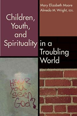 Children  Youth  and Spirituality in a Troubling World PDF