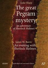 The great Pegram mystery - an adventure of Sherlock Holmes: cleansings, comments and notes by Ellery Smith