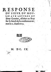 Response du sieur du Moulin aux lettres du sieur Gontier, escrites au Roy sur le suiect de la conference tenue le 11. auril 1609