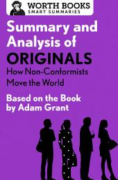 Summary and Analysis of Originals: How Non-Conformists Move the World: Based on the Book by Adam Grant