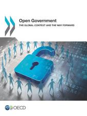 Open Government The Global Context and the Way Forward: The Global Context and the Way Forward