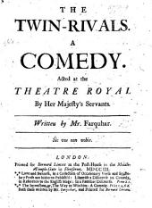 The Twin Rivals; a Comedy [in Five Acts and in Prose].
