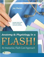 Anatomy & Physiology in a Flash!: An Interactive, Flash-Card Approach