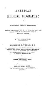 American Medical Biography: Or, Memoirs of Eminent Physicians; Embracing Principally Those who Have Died Since the Publication of Dr. Thacher's Initial Work on the Same Subject