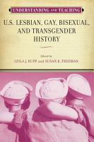 Understanding and Teaching U S  Lesbian  Gay  Bisexual  and Transgender History PDF