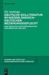 Deutsche Exilliteratur im niederländisch-deutschen Beziehungsgeflecht: Eine Geschichte der Kommunikation und Rezeption 1933-2013