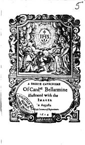 A Shorte Catechisme of Card.all Bellarmine Illustrated with the Images