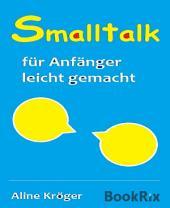 Smalltalk für Anfänger leicht gemacht: Rhetorik, der Schlüssel zum Erfolg!