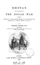 Bhotan and the Story of the Dooar War: Including Sketches of a Three Months' Residence in the Himalayas, and Narrative of a Visit to Bhotan in May 1865