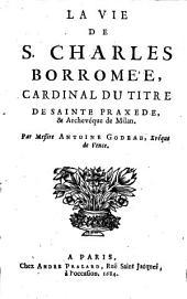 Antonii Godeau La vie de S. Charles Borromée, Cardinal ...