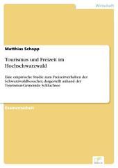 Tourismus und Freizeit im Hochschwarzwald: Eine empirische Studie zum Freizeitverhalten der Schwarzwaldbesucher, dargestellt anhand der Tourismus-Gemeinde Schluchsee