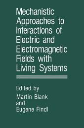 Mechanistic Approaches to Interactions of Electric and Electromagnetic Fields with Living Systems