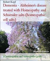 Dementia - Alzheimer's disease treated with Homeopathy, Schuessler salts (homeopathic cell salts) and Acupressure: A naturopathic, homeopathic and biochemical guide