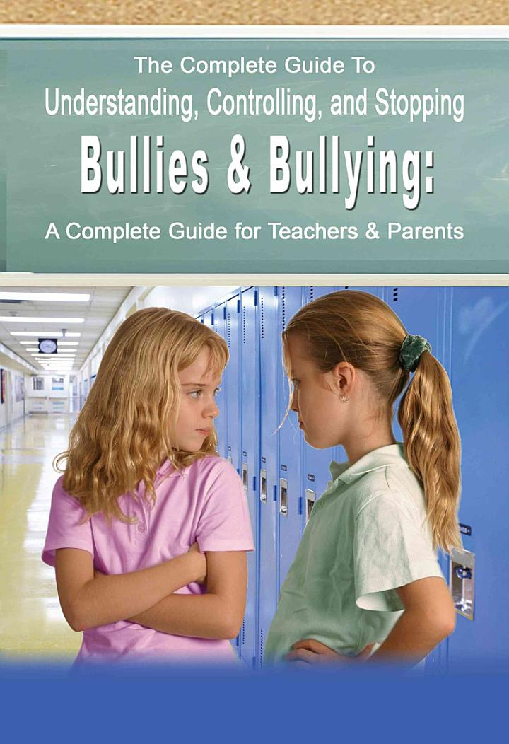 The Complete Guide to Understanding, Controlling, and Stopping Bullies & Bullying