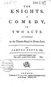 The Knights: A Comedy in Two Acts, as it is Performed at the Theatre-Royal in Drury-Lane