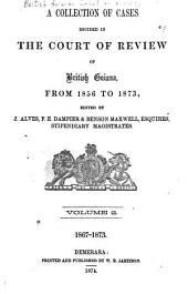 A Collection of Cases Decided in the Court of Review of British Guiana: 1867-1873