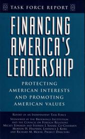 Financing America's Leadership: Protecting American Interests and Promoting American Values : Report of an Independent Task Force