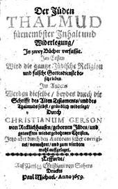 Der Jüden Thalmud fůrnembster Inhalt und Widerlegung ... durch Christianum Gerson .. Zum vierdten mahl auffgeleget