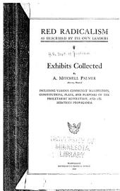 Red Radicalism as Described by Its Own Leaders: Exhibits Collected by A. Mitchell Palmer, Attorney General