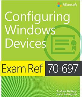 Exam Ref 70 697 Configuring Windows Devices Book
