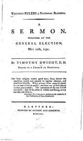 Virtuous Rulers a National Blessing: A Sermon, Preached at the General Election, May 12th, 1791