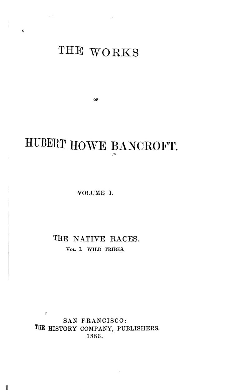 The Works of Hubert Howe Bancroft: The native races. 1883-1886