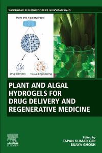 Plant and Algal Hydrogels for Drug Delivery and Regenerative Medicine