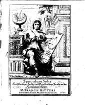 Speculum Solis, Das ist Sonnen-Spiegel, Oder Kunstständiger, leichter und grundrichtiger Bericht von den Sonnenuhren, und was denselbigen angehöret: Band 1