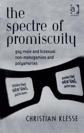 The Spectre of Promiscuity: Gay Male and Bisexual Non-monogamies and Polyamories