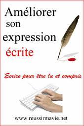 Améliorer son expression écrite: Ecrire pour être lu et compris