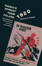Russia's Retreat From Poland 1920: From Permanent Revolution To Peaceful Coexistence