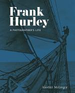 Frank Hurley: A Photographer's Life