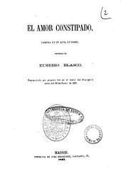 El amor constipado comedia en un acto, en verso original de Eusebio Blasco