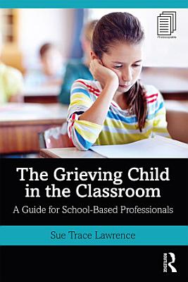 The Grieving Child in the Classroom PDF