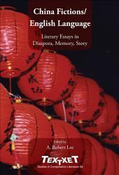 China Fictions, English Language: Literary Essays in Diaspora, Memory, Story
