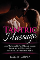 Tantric Massage Learn The Incredible Art Of Tantric Massage Tantric Sex And The Amazing Tantric Sex Life That Comes With It Book PDF