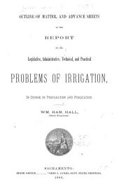 Outline of Matter and Advance Sheets of the Report on the Legislative, Administrative, Technical, and Practical Problems of Irrigation: In Course of Preparation and Publication