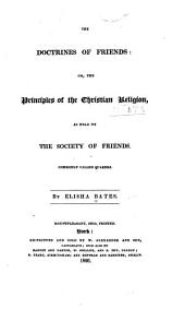 The doctrines of Friends: or Principles of the Christian religion: as held by the Society of Friends, commonly called Quakers