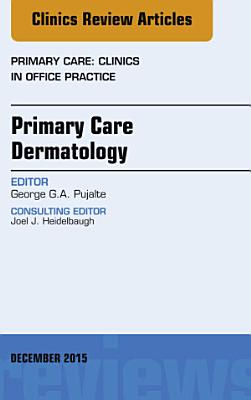 Primary Care Dermatology, an Issue of Primary Care: Clinics in Office Practice