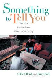 Something to Tell You: The Road Families Travel When a Child Is Gay