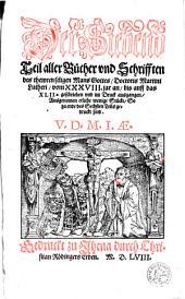 Alle Bücher und Schrifften: Vom XXXVIII. jar an, bis auff das XLII. geschrieben vnd im Druck ausgangen, Ausgenomen etliche wenige Stücke, So zu ende des Sechsten Teils gedruckt sind, Band 7