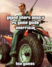 Grand Theft Auto V Pc Game Guide Unofficial