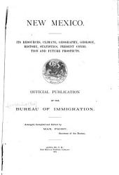New Mexico: Its Resources, Climate, Geography, Geology, History, Statistics, Present Condition and Future Prospects. Official Publication of the Bureau of Immigration