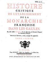 Histoire critique de l'établissement de la monarchie françoise dans les Gaules: Tome second