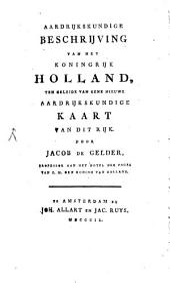 Aardrijkskundige Beschrijving van het Koningrijk Holland ...